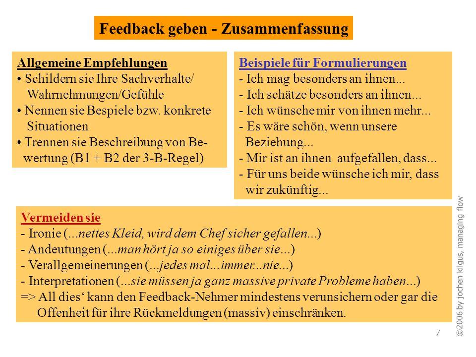 ©2006 by jochen kilgus, managing flow 7 Feedback geben - Zusammenfassung Vermeiden sie - Ironie (...nettes Kleid, wird dem Chef sicher gefallen...) -