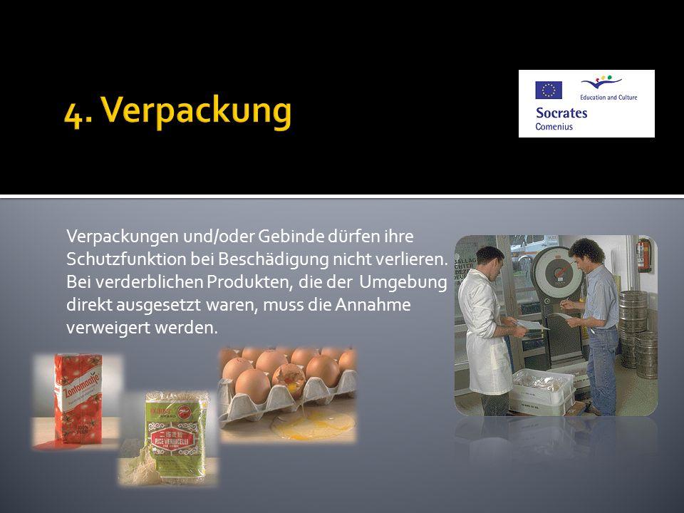 Verpackungen und/oder Gebinde dürfen ihre Schutzfunktion bei Beschädigung nicht verlieren. Bei verderblichen Produkten, die der Umgebung direkt ausges