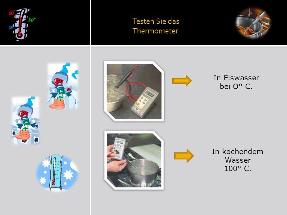 Testen Sie das Thermometer In Eiswasser bei O° C. In kochendem Wasser 100° C.