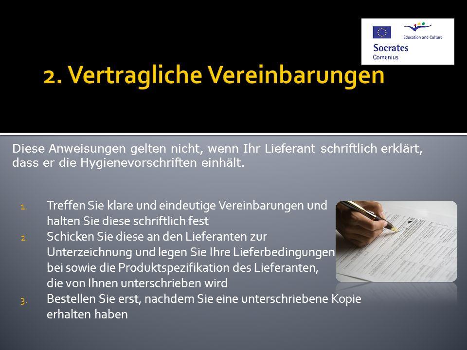 1. Treffen Sie klare und eindeutige Vereinbarungen und halten Sie diese schriftlich fest 2. Schicken Sie diese an den Lieferanten zur Unterzeichnung u