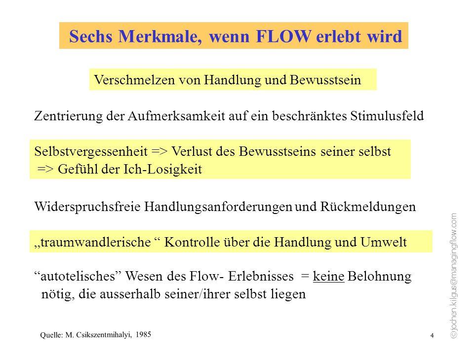 ©jochen.kilgus@managingflow.com 4 Sechs Merkmale, wenn FLOW erlebt wird Verschmelzen von Handlung und Bewusstsein Zentrierung der Aufmerksamkeit auf e