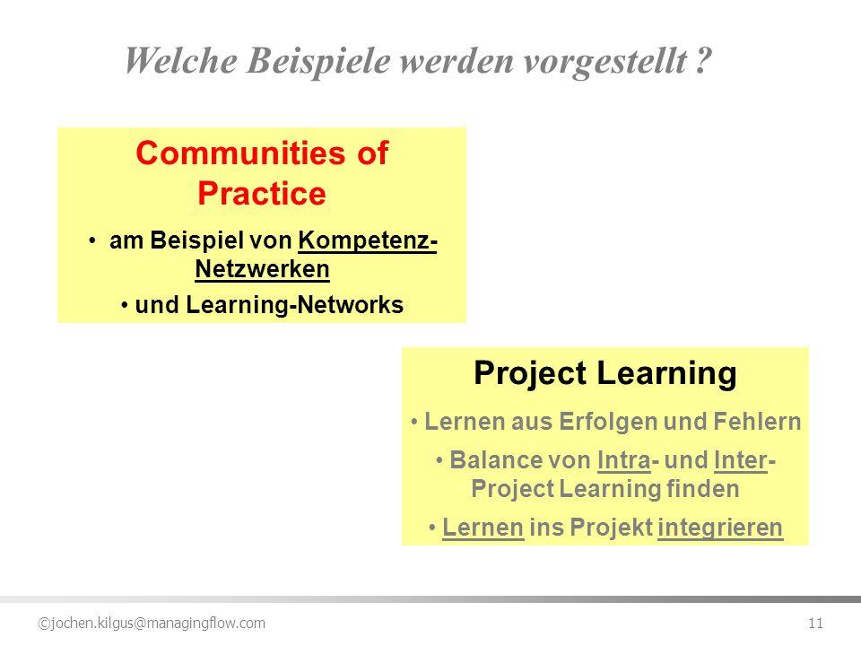 ©jochen.kilgus@managingflow.com 11 Welche Beispiele werden vorgestellt ? Communities of Practice am Beispiel von Kompetenz- Netzwerken und Learning-Ne
