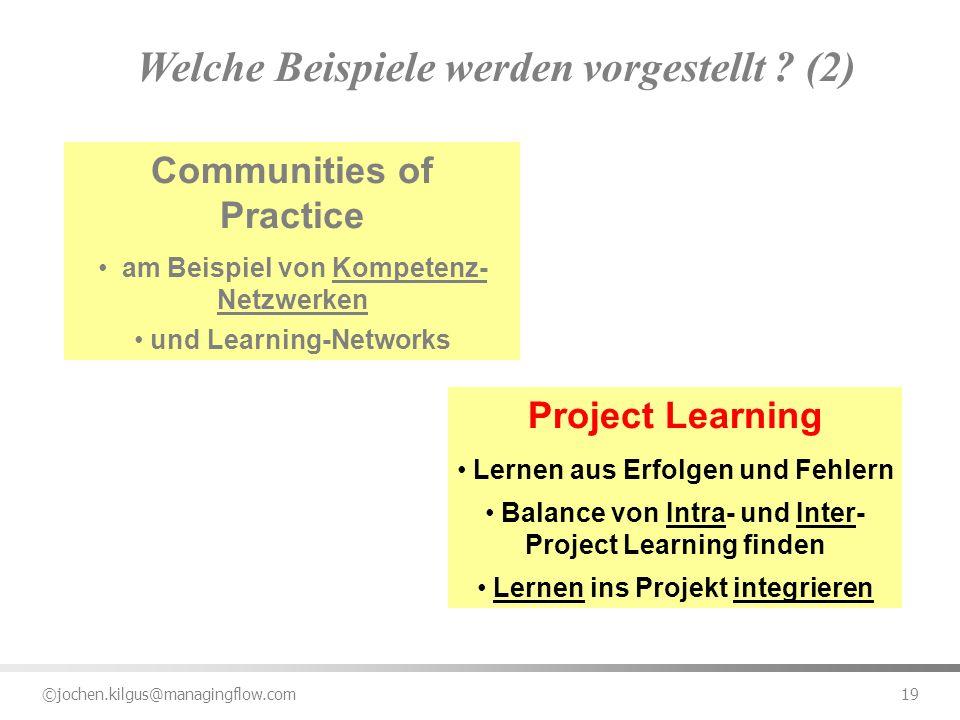 ©jochen.kilgus@managingflow.com 19 Welche Beispiele werden vorgestellt ? (2) Communities of Practice am Beispiel von Kompetenz- Netzwerken und Learnin