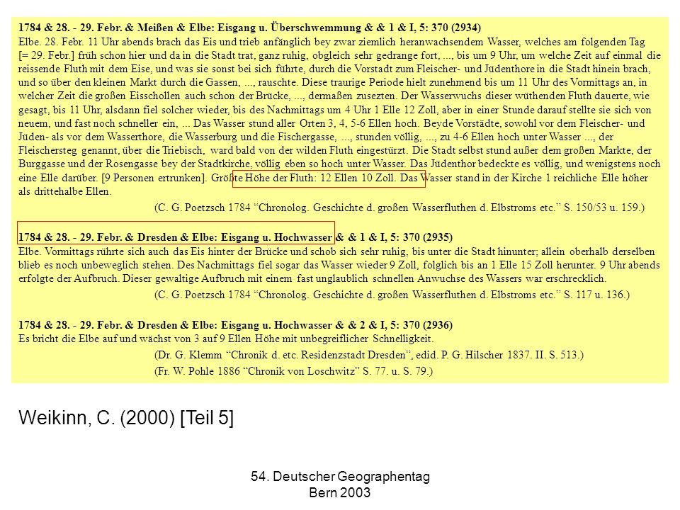 54. Deutscher Geographentag Bern 2003 1784 & 28. - 29. Febr. & Meißen & Elbe: Eisgang u. Überschwemmung & & 1 & I, 5: 370 (2934) Elbe. 28. Febr. 11 Uh