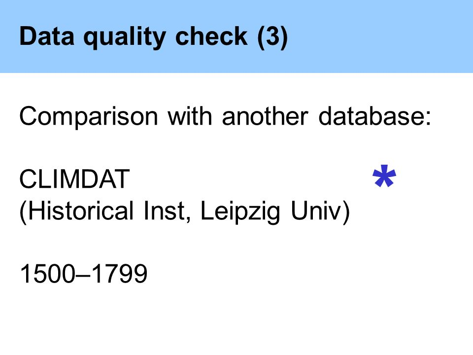 Data quality check (3) Comparison with another database: CLIMDAT (Historical Inst, Leipzig Univ) 1500–1799 *