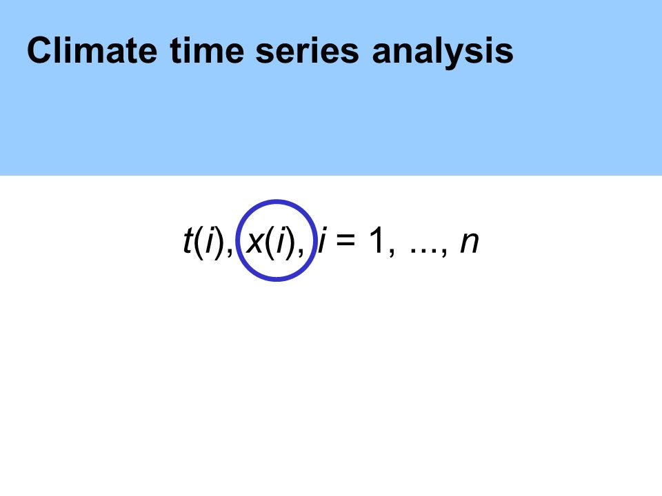Climate time series analysis t(i), x(i), i = 1,..., n