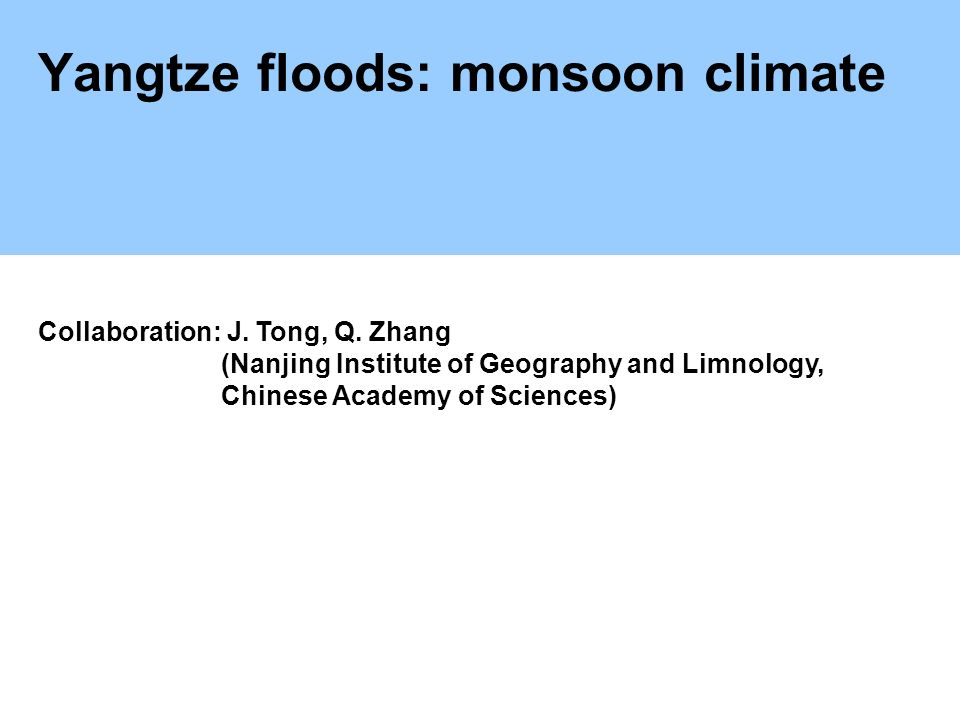 Yangtze floods: monsoon climate Collaboration: J. Tong, Q.