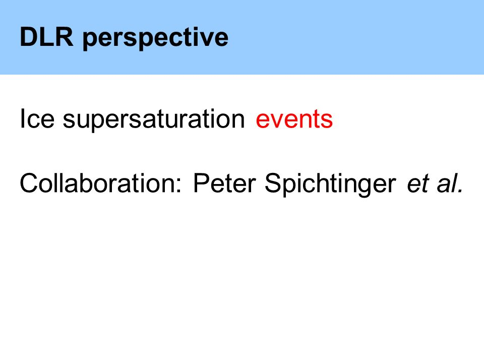 DLR perspective Ice supersaturation events Collaboration: Peter Spichtinger et al.