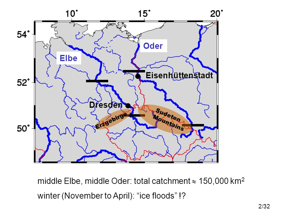 2/32 Oder Elbe Dresden Eisenhüttenstadt Erzgebirge Sudeten Mountains middle Elbe, middle Oder: total catchment 150,000 km 2 winter (November to April): ice floods !