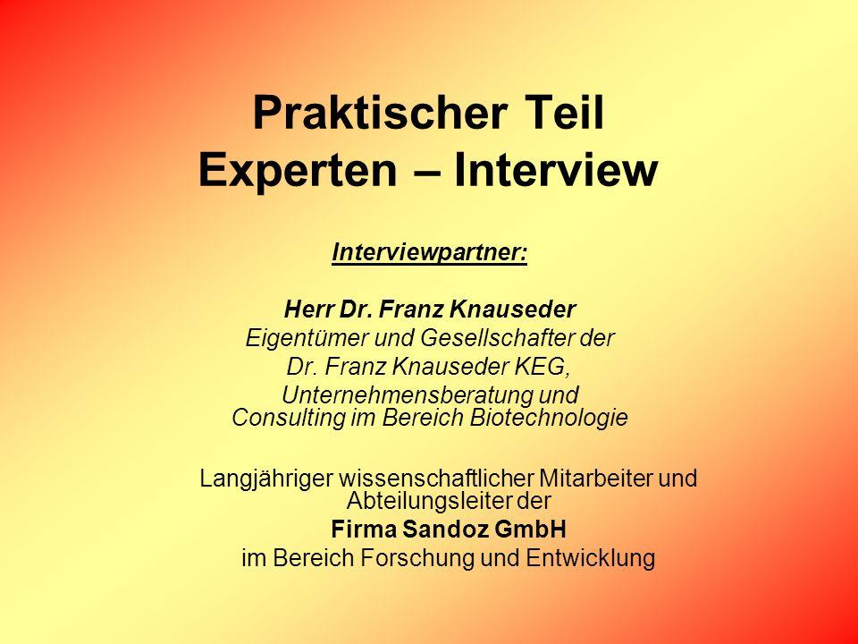 Praktischer Teil Experten – Interview Interviewpartner: Herr Dr. Franz Knauseder Eigentümer und Gesellschafter der Dr. Franz Knauseder KEG, Unternehme