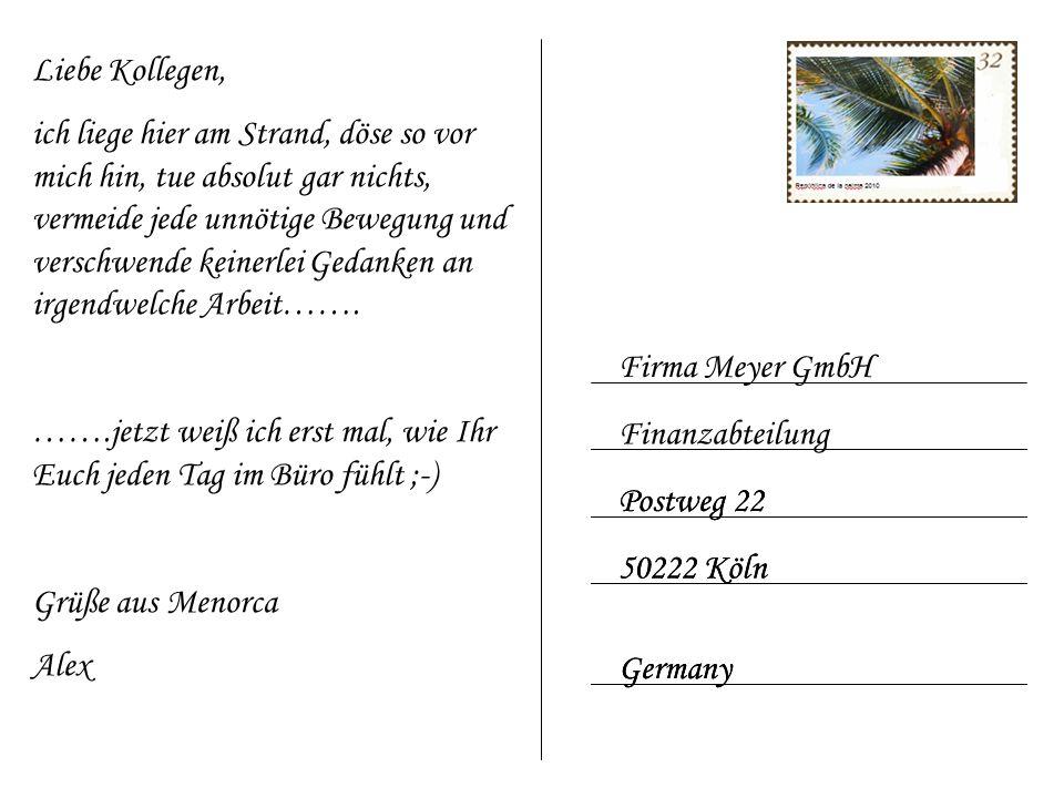Peter Müller Postweg 22 50222 Köln Germany Lieber Peter, ich habe diese Karte natürlich wie immer schon zu Hause geschrieben, um keine kostbare Urlauszeit zu verschwenden.