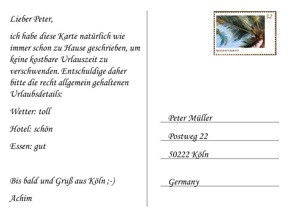 Peter Müller Postweg 22 50222 Köln Germany Lieber Peter, ich habe diese Karte natürlich wie immer schon zu Hause geschrieben, um keine kostbare Urlaus