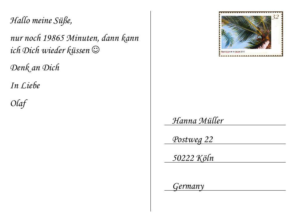 Hanna Müller Postweg 22 50222 Köln Germany Hallo meine Süße, nur noch 19865 Minuten, dann kann ich Dich wieder küssen Denk an Dich In Liebe Olaf