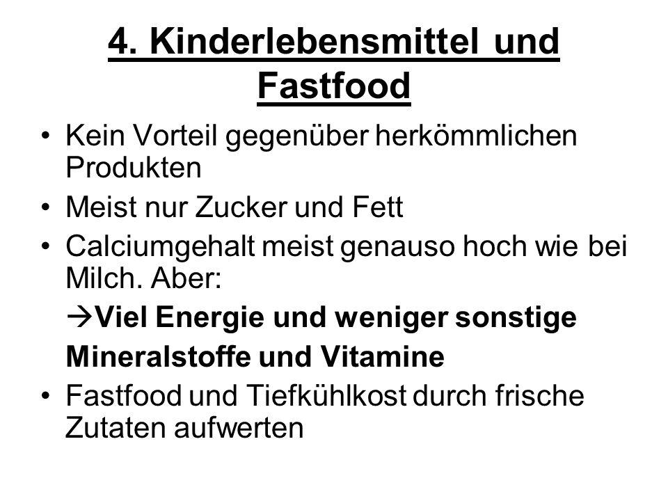 4. Kinderlebensmittel und Fastfood Kein Vorteil gegenüber herkömmlichen Produkten Meist nur Zucker und Fett Calciumgehalt meist genauso hoch wie bei M