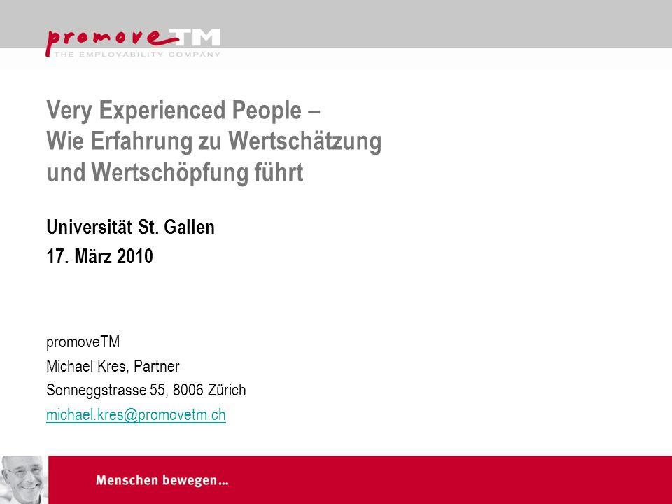 Very Experienced People – Wie Erfahrung zu Wertschätzung und Wertschöpfung führt Universität St. Gallen 17. März 2010 promoveTM Michael Kres, Partner