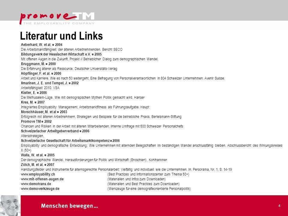 Literatur und Links 4 Aeberhard, W. et al. = 2004 Die Arbeitsmarktfähigkeit der älteren Arbeitnehmenden. Bericht SECO Bildungswerk der Hessischen Wirt