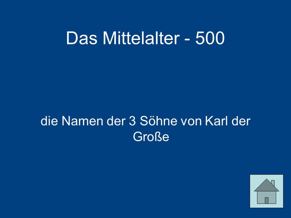 Das Mittelalter - 500 die Namen der 3 Söhne von Karl der Große