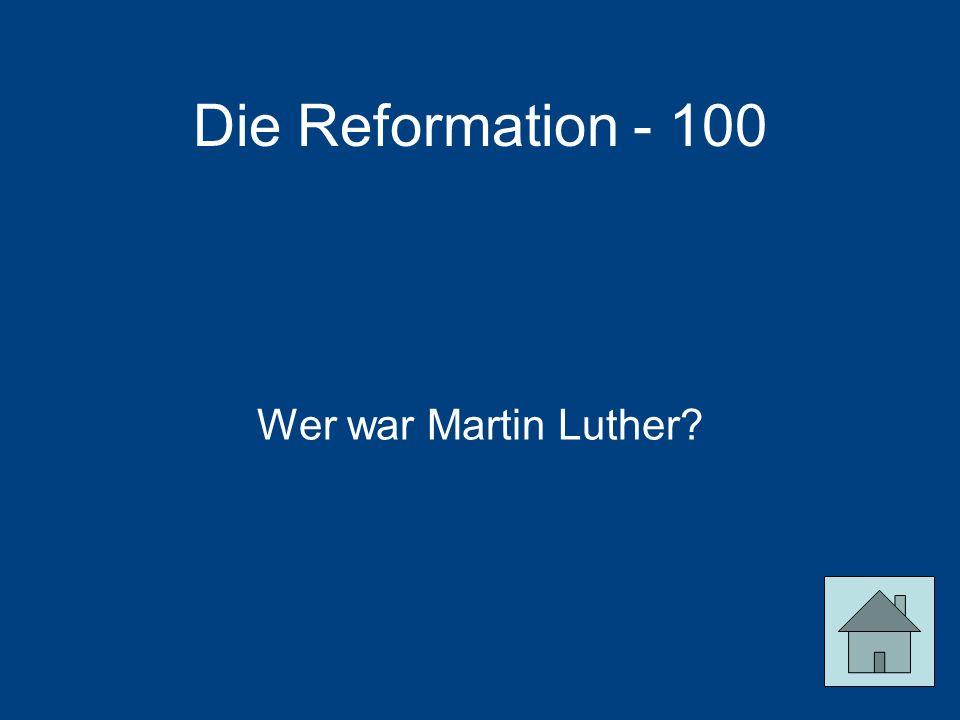 Die Reformation - 100 Wer war Martin Luther?