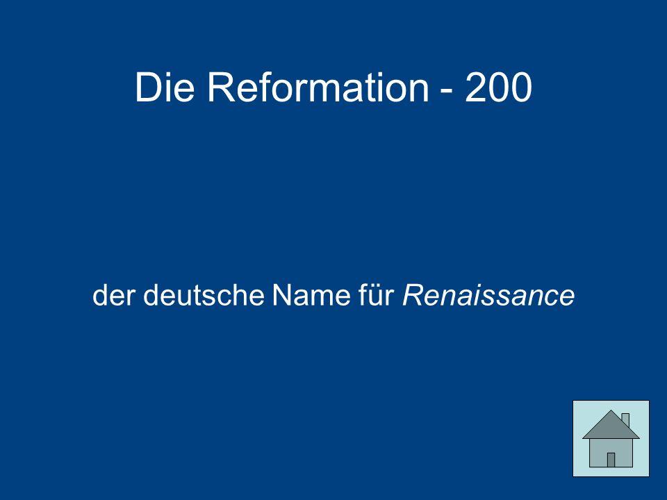 Die Reformation - 200 der deutsche Name für Renaissance
