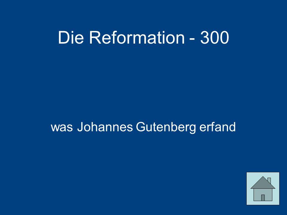 Die Reformation - 300 was Johannes Gutenberg erfand