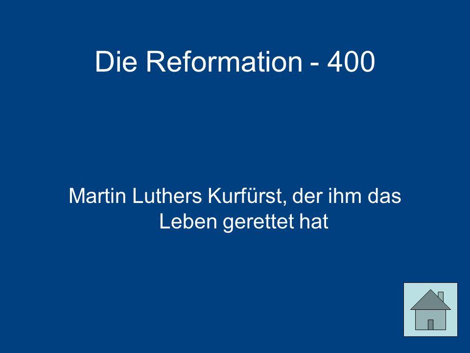 Die Reformation - 400 Martin Luthers Kurfürst, der ihm das Leben gerettet hat