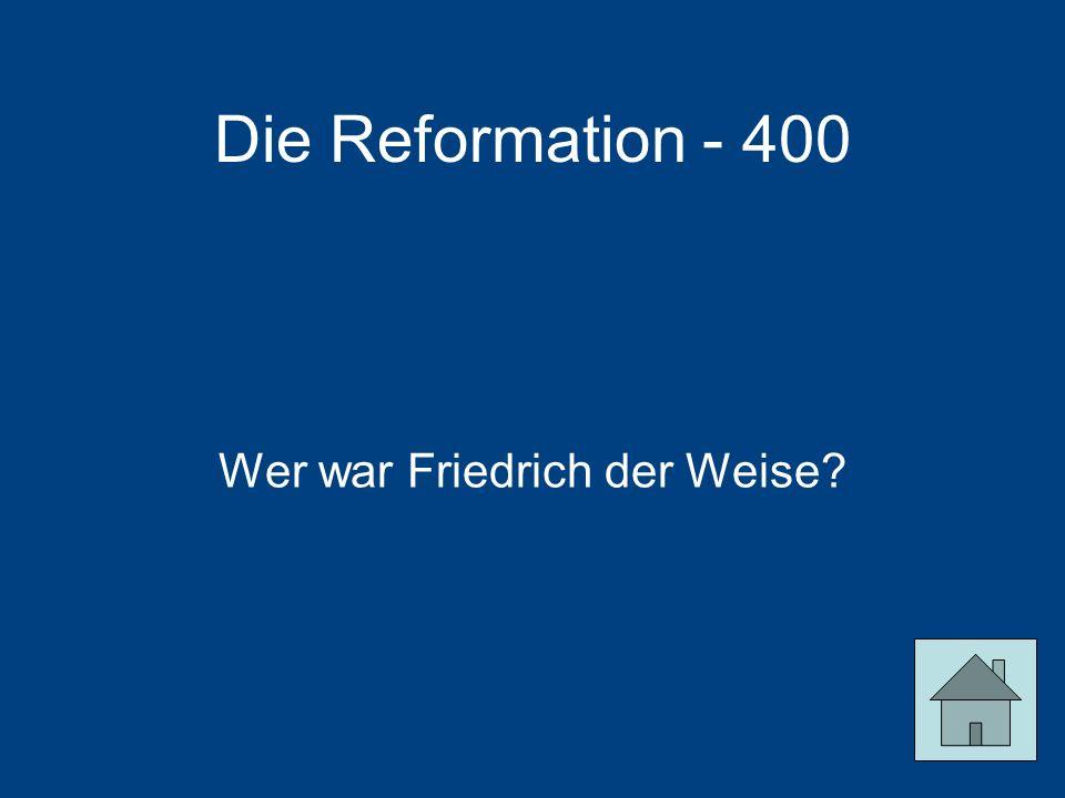 Die Reformation - 400 Wer war Friedrich der Weise?