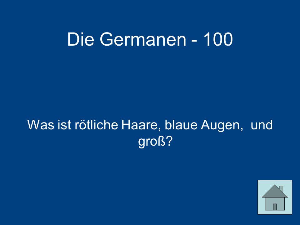 Die Germanen - 100 Was ist rötliche Haare, blaue Augen, und groß?