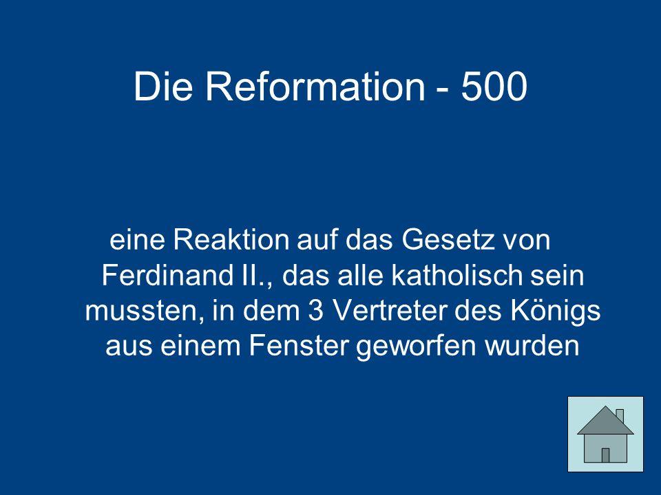 Die Reformation - 500 eine Reaktion auf das Gesetz von Ferdinand II., das alle katholisch sein mussten, in dem 3 Vertreter des Königs aus einem Fenster geworfen wurden