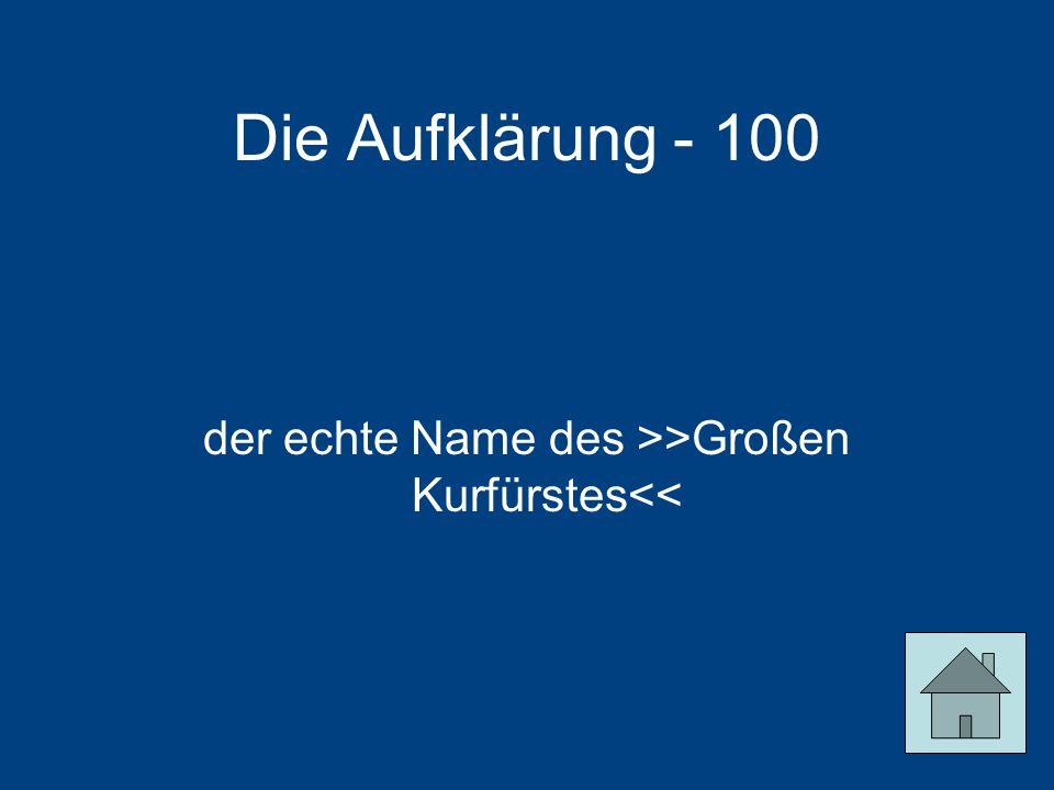 Die Aufklärung - 100 der echte Name des >>Großen Kurfürstes<<