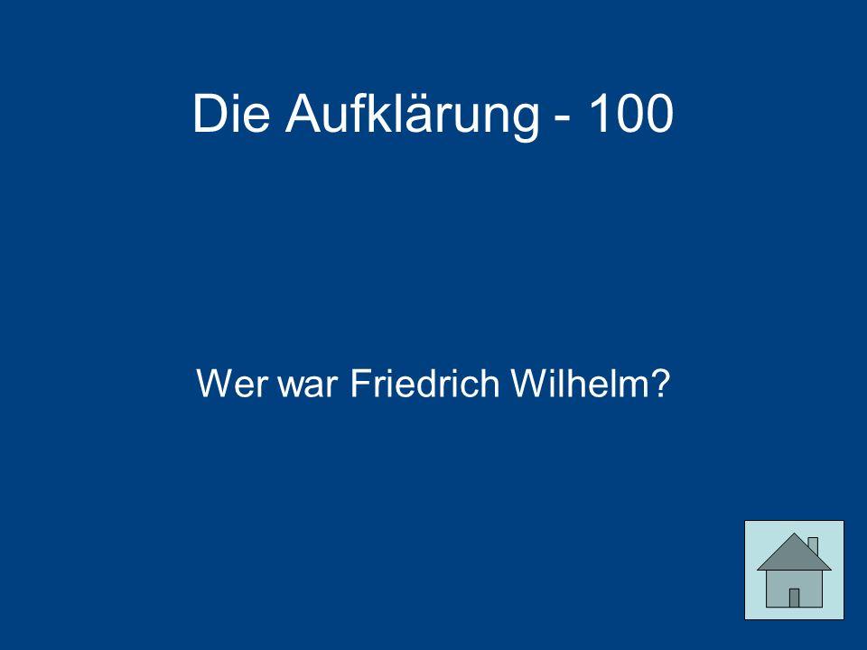 Die Aufklärung - 100 Wer war Friedrich Wilhelm?