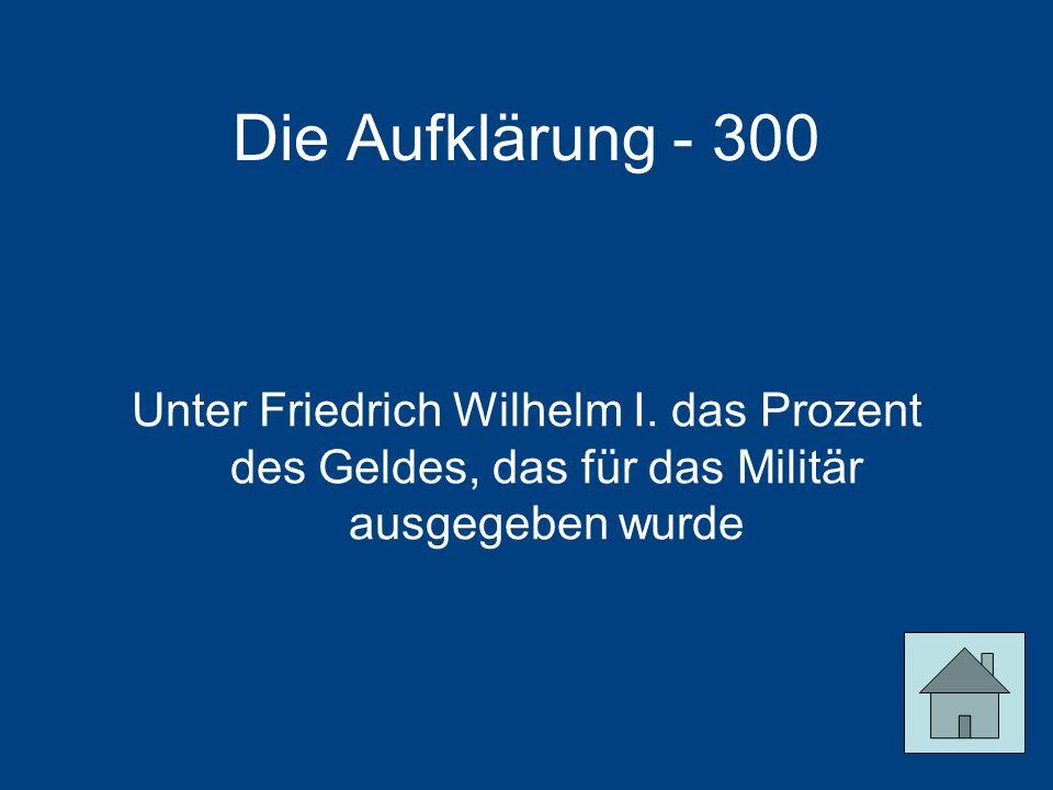 Die Aufklärung - 300 Unter Friedrich Wilhelm I.