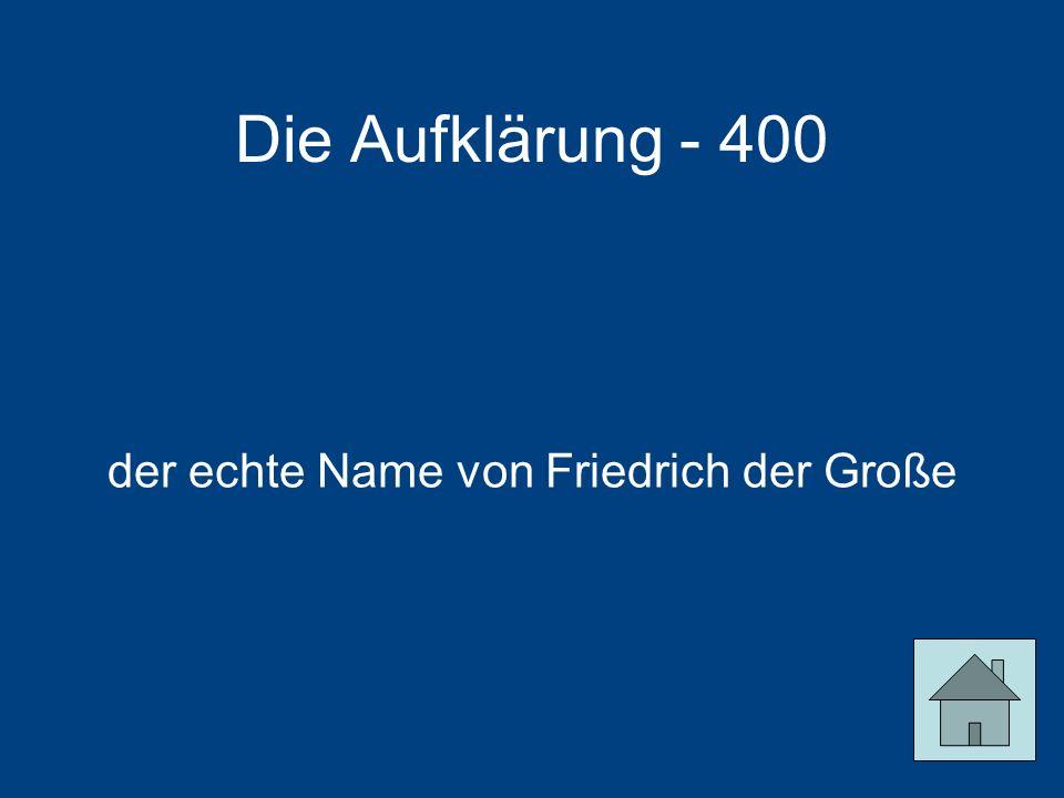 Die Aufklärung - 400 der echte Name von Friedrich der Große