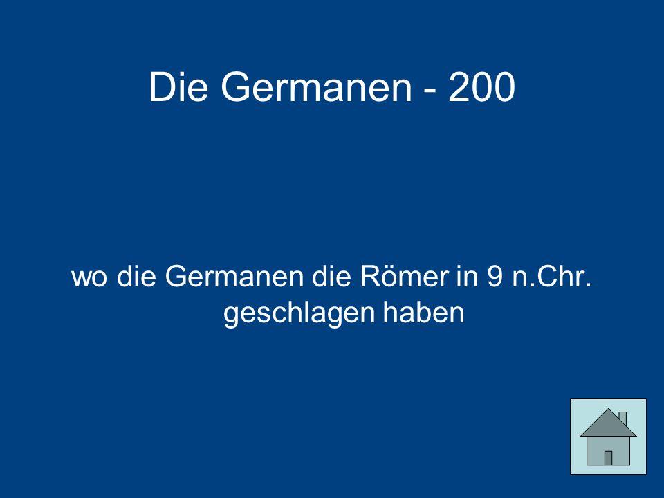 Die Germanen - 200 wo die Germanen die Römer in 9 n.Chr. geschlagen haben