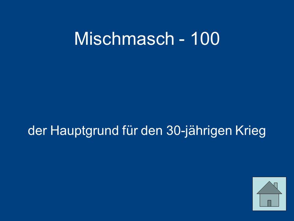 Mischmasch - 100 der Hauptgrund für den 30-jährigen Krieg