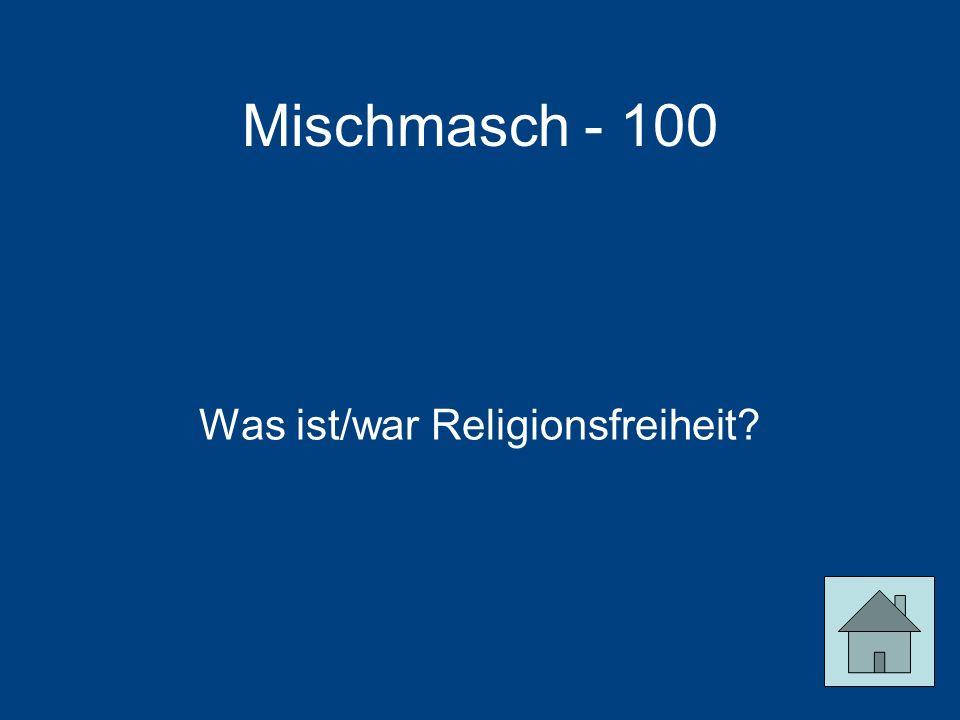Mischmasch - 100 Was ist/war Religionsfreiheit?