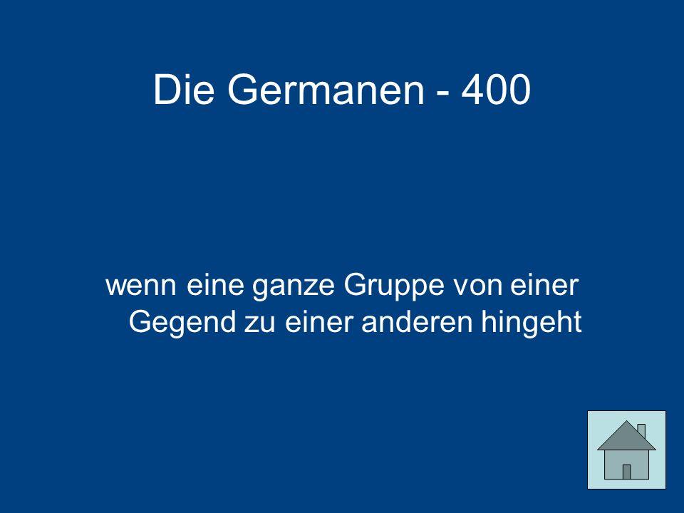 Die Germanen - 400 wenn eine ganze Gruppe von einer Gegend zu einer anderen hingeht