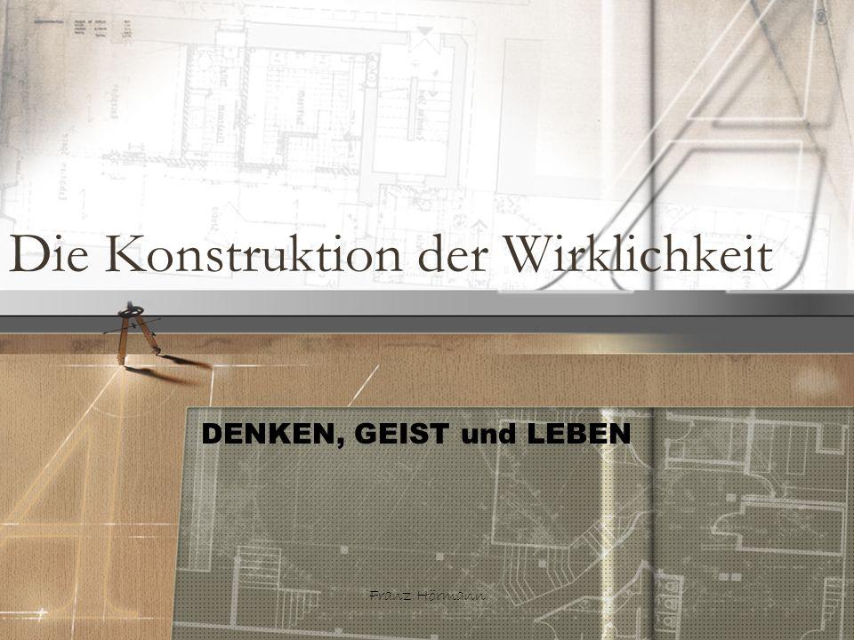 Franz Hörmann Die Konstruktion der Wirklichkeit DENKEN, GEIST und LEBEN
