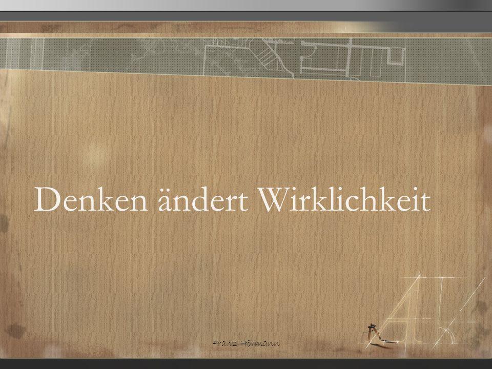 Franz Hörmann Denken ändert Wirklichkeit