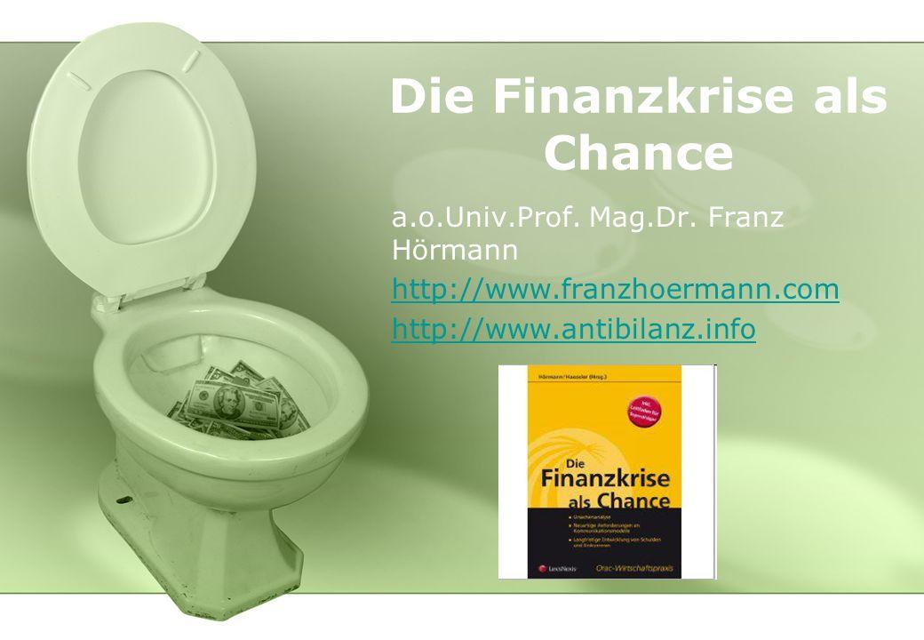 Die Finanzkrise als Chance a.o.Univ.Prof. Mag.Dr. Franz Hörmann http://www.franzhoermann.com http://www.antibilanz.info