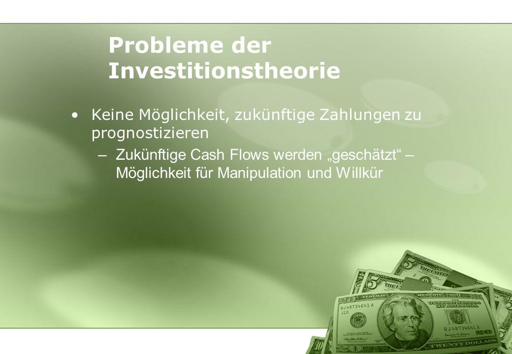 Keine Möglichkeit, zukünftige Zahlungen zu prognostizieren –Zukünftige Cash Flows werden geschätzt – Möglichkeit für Manipulation und Willkür Probleme
