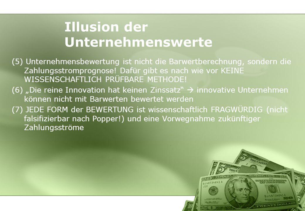 (5) Unternehmensbewertung ist nicht die Barwertberechnung, sondern die Zahlungsstromprognose! Dafür gibt es nach wie vor KEINE WISSENSCHAFTLICH PRÜFBA