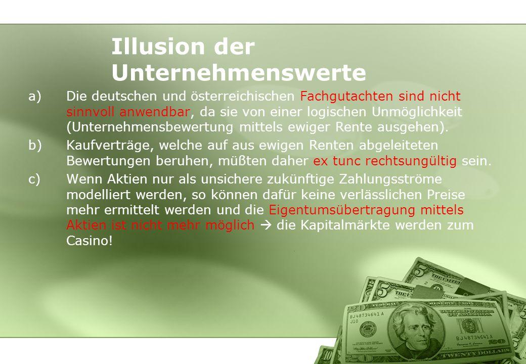 a)Die deutschen und österreichischen Fachgutachten sind nicht sinnvoll anwendbar, da sie von einer logischen Unmöglichkeit (Unternehmensbewertung mitt