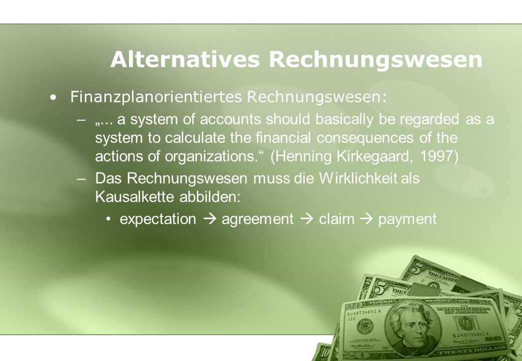 Finanzplanorientiertes Rechnungswesen: –... a system of accounts should basically be regarded as a system to calculate the financial consequences of t