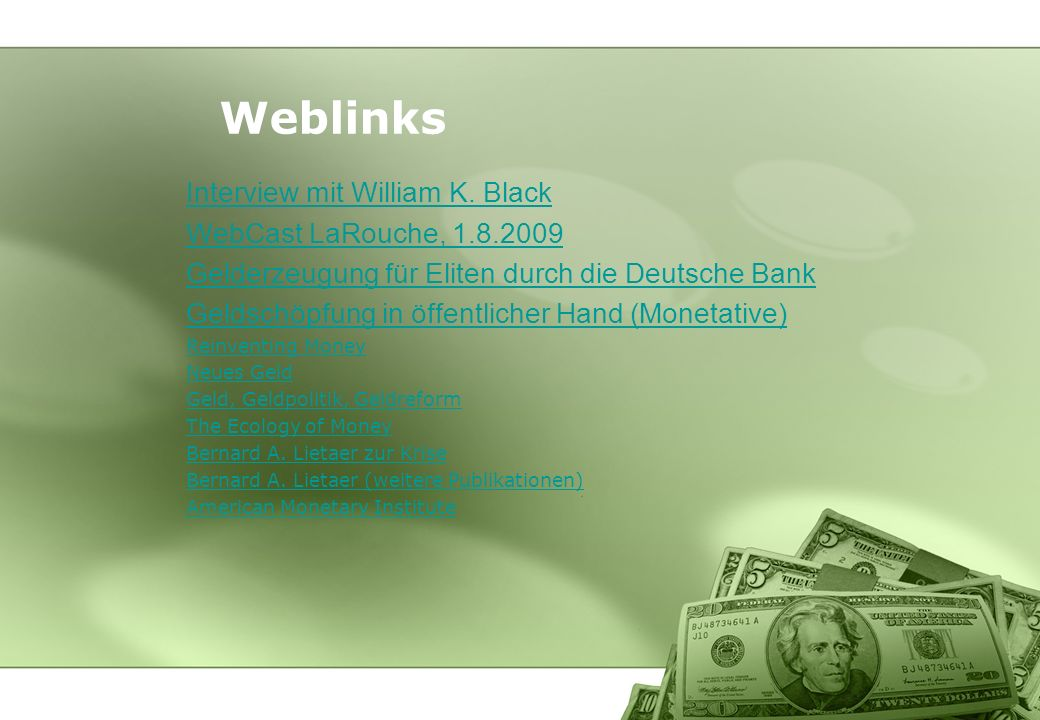 Interview mit William K. Black WebCast LaRouche, 1.8.2009 Gelderzeugung für Eliten durch die Deutsche Bank Geldschöpfung in öffentlicher Hand (Monetat