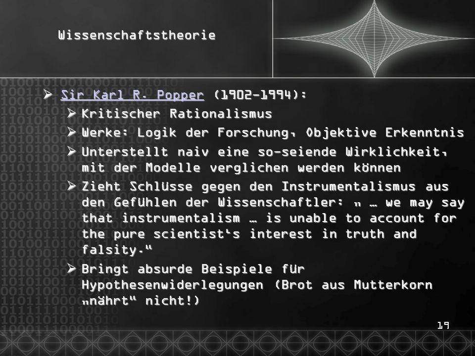 19Wissenschaftstheorie Sir Karl R. Popper (1902-1994): Sir Karl R. Popper (1902-1994): Sir Karl R. Popper Sir Karl R. Popper Kritischer Rationalismus