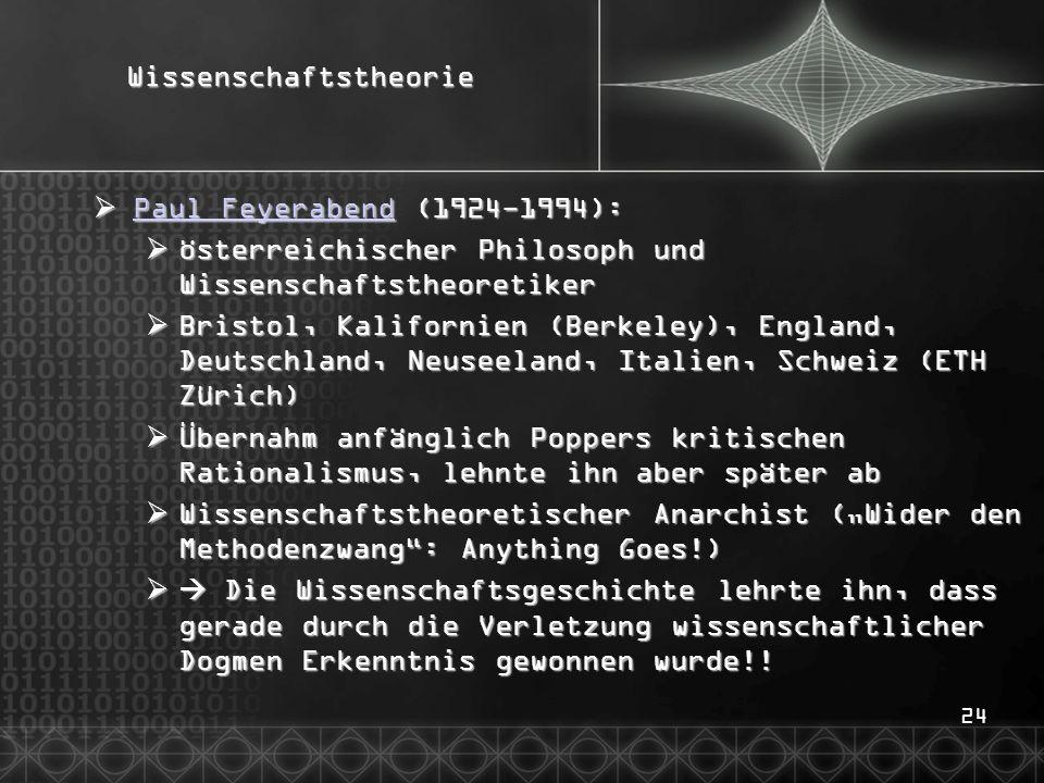 24Wissenschaftstheorie Paul Feyerabend (1924-1994): Paul Feyerabend (1924-1994): Paul Feyerabend Paul Feyerabend österreichischer Philosoph und Wissen