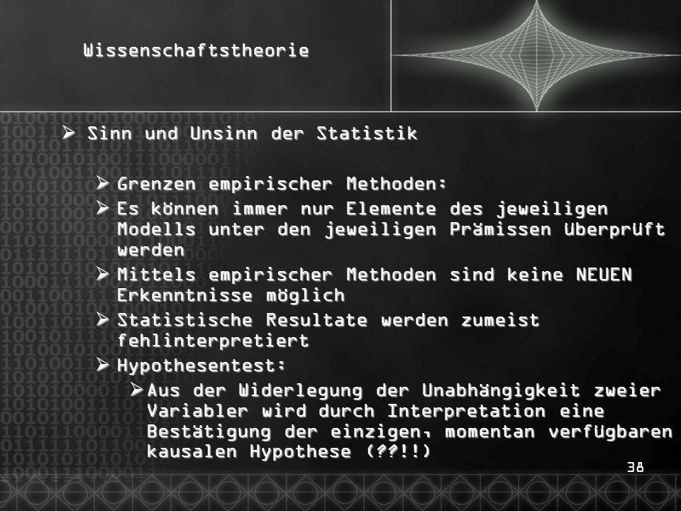 38Wissenschaftstheorie Sinn und Unsinn der Statistik Sinn und Unsinn der Statistik Grenzen empirischer Methoden: Grenzen empirischer Methoden: Es könn