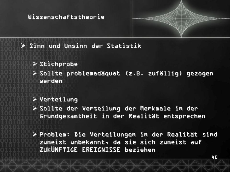 40Wissenschaftstheorie Sinn und Unsinn der Statistik Sinn und Unsinn der Statistik Stichprobe Stichprobe Sollte problemadäquat (z.B.