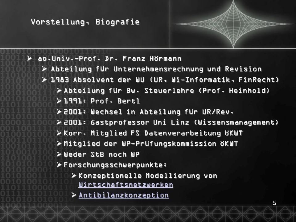 5 Vorstellung, Biografie ao.Univ.-Prof. Dr. Franz Hörmann ao.Univ.-Prof. Dr. Franz Hörmann Abteilung für Unternehmensrechnung und Revision Abteilung f