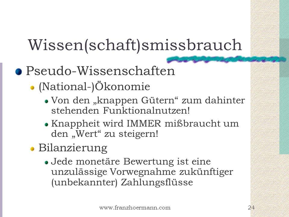 www.franzhoermann.com24 Wissen(schaft)smissbrauch Pseudo-Wissenschaften (National-)Ökonomie Von den knappen Gütern zum dahinter stehenden Funktionalnu